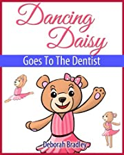 Dancing Daisy Goes To The Dentist: Dentist Books For Preschool Kids (A Rhyming Bedtime Ballet Book)