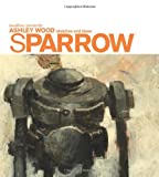 Sparrow Volume 0: Ashley Wood Sketches and Ideas (Art Book Series) (1600103405) by Wood, Ashley