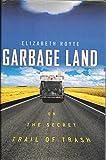Garbage Land: On the Secret Trail of Trash