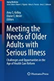 img - for Meeting the Needs of Older Adults with Serious Illness: Challenges and Opportunities in the Age of Health Care Reform (Aging Medicine) book / textbook / text book