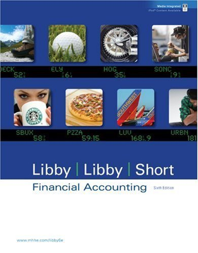 Financial Accounting 6th Edition by Libby, Robert; Libby, Patricia; Short, Daniel G published by McGraw-Hill/Irwin Hardcover