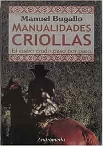 Manualidades criollas, el trabajo del cuero crudo paso a paso (Spanish