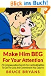 Make Him BEG For Your Attention: 75 C...