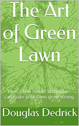 the-art-of-green-lawn-how-a-few-simple-techniques-can-make-your-lawn-grow-strong