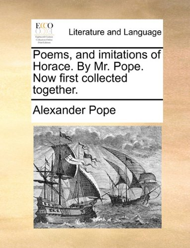 Poems, and imitations of Horace. By Mr. Pope. Now first collected together.