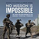 No Mission Is Impossible: The Death-Defying Missions of the Israeli Special Forces (       UNABRIDGED) by Michael Bar-Zohar, Nissim Mishal Narrated by Assaf Cohen
