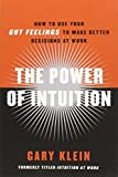 Book cover for The Power of Intuition: How to Use Your Gut Feelings to Make Better Decisions at Work