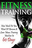 Fitness Training: How Much do you Want it? Become a Lean Mean Training Machine in 60 Days (The Mental Approach) (Fitness Series)
