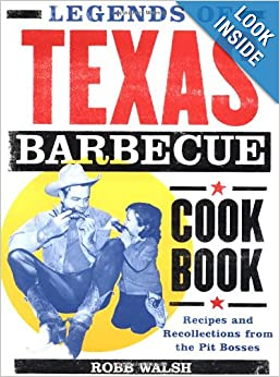 Legends of Texas Barbecue Cookbook: Recipes and Recollections from the Pit Bosses by Robb Walsh