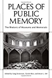 Places of Public Memory: The Rhetoric of Museums and Memorials (Albma Rhetoric Cult & Soc Crit)