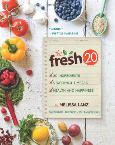 The Fresh 20: 20-Ingredient Meal Plans for Health and Happiness 5 Nights a Week by Melissa Lanz