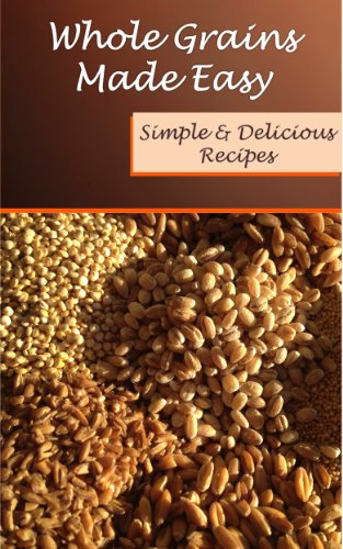 Whole Grains Made Easy: Simple and Delicious Recipes (Recipes Made Easy) by Deborah Kirk