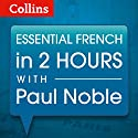 Essential French in Two Hours Rede von Paul Noble Gesprochen von: Paul Noble