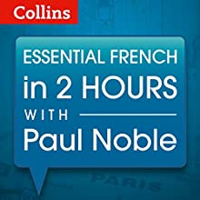 Essential French in Two Hours Speech by Paul Noble Narrated by Paul Noble