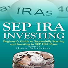 SEP IRA Investing: Beginner's Guide to Successfully Starting and Investing in SEP IRA Plans (       UNABRIDGED) by Curt Matsen Narrated by Allen Prohaska