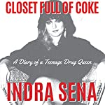 Closet Full of Coke: A Diary of a Teenage Drug Queen | Indra Sena
