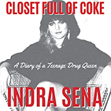 Closet Full of Coke: A Diary of a Teenage Drug Queen Audiobook by Indra Sena Narrated by Hillary Hawkins