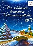 Die sch�nsten deutschen Weihnachtsgedichte: Zum Lesen, Tr�umen und Aufsagen unter dem Weihnachtsbaum - Unvergessliche deutsche Gedichte �ber Advent & Weihnachten (Illustrierte Ausgabe)