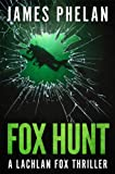 Fox Hunt: A Lachlan Fox Thriller by James Phelan