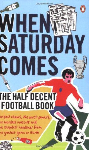 When Saturday Comes: The Half Decent Football Book