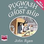 Pugwash and the Ghost Ship   John Ryan