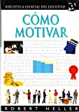 Como motivar / Motivating People (Biblioteca Esencial Del Ejecutivo) (Spanish Edition) (8425333032) by Robert Heller