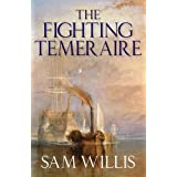The Fighting Temeraire: Legend of Trafalgar (Hearts of Oak Trilogy Vol.1)by Sam Willis