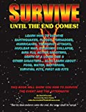 Survive Until The End Comes: Learn How To Survive Earthquakes, Floods, Tornadoes, Hurricanes, Terrorist Attacks, Nuclear War, Economic Collapse, Bird ... Bartering, First Aid Kits, & Survival Kits