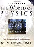Exploring the World of Physics: From Simple Machines to Nuclear Energy (Exploring (New Leaf Press)) (0890514666) by John Hudson Tiner