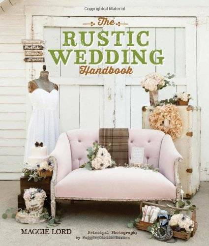 Rustic Wedding Handbook Paperback –  by Maggie Lord  (Author)