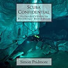 Scuba Confidential: An Insider's Guide to Becoming a Better Diver (       UNABRIDGED) by Simon Pridmore Narrated by Craig Beck