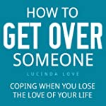 How to Get Over Someone: Coping When...