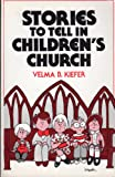 Stories to Tell in Children's Church (0801053714) by Velma B. Kiefer