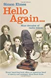 Simon Elmes Hello Again: Nine decades of radio voices