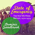 State of Emergency: The Way We Were: Britain, 1970-1974 (       UNABRIDGED) by Dominic Sandbrook Narrated by David Thorpe
