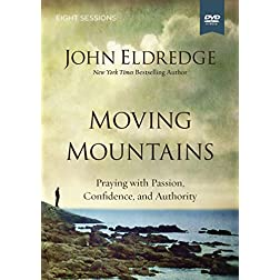 Moving Mountains: A DVD Study: Praying with Passion, Confidence, and Authority