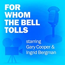 For Whom the Bell Tolls: Classic Movies on the Radio Radio/TV Program by Lux Radio Theatre Narrated by Gary Cooper, Ingrid Bergman