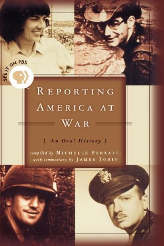 Reporting America At War : An Oral History, MICHELLE FERRARI, JAMES TOBIN