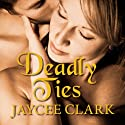 Deadly Ties: Kinncaid Brothers Series, Book 2 (       UNABRIDGED) by Jaycee Clark Narrated by Johanna Parker