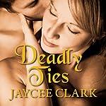 Deadly Ties: Kinncaid Brothers Series, Book 2 | Jaycee Clark