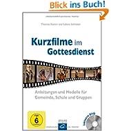 Kurzfilme im Gottesdienst: Anleitungen und Modelle für Gemeinde, Schule und Gruppen
