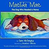 Matilda Mae: The Dog Who Needed a Name ~ Sara McGaughy