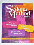 The Sedona Method Course, Plus: Effortless Wealth and Success, Effortless Relationships, Effortless Health and Well Being
