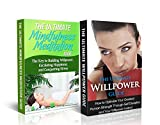 Mindfulness & Willpower Box Set - Building Willpower, Escalating Happiness & Conquering Stress By Optimizing Self-Discipline & Your Willpower Instinct (FREE Bonus Included): Meditation, Willpower