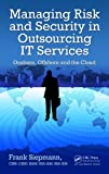 Frank Siepmann Managing Risk and Security in Outsourcing IT Services: Onshore, Offshore and the Cloud