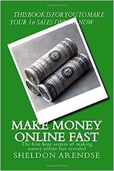 Make Money Online Fast: The Best Kept Secrets Of Making Money Online Fast Revealed