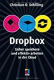 Christian Schilling Dropbox: Sicher speichern und effektiv arbeiten in der Cloud
