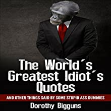 The World's Greatest Idiot's Quotes: And Other Things Said by Some Stupid Ass Dummies Audiobook by Dorothy Bigguns Narrated by Steve Stansell