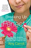 img - for Breaking Up with Perfect: Kiss Perfection Good-Bye and Embrace the Joy God Has in Store for You book / textbook / text book