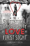 Jennifer E. Smith The Statistical Probability of Love at First Sight